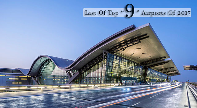 "The List Of Top ""9"" Airports Of 2017 Is Revealed: Pick The One, Best Suits You"